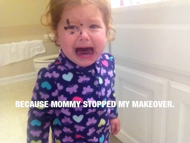 Child - BECAUSE MOMMY STOPPED MY MAKEOVER.