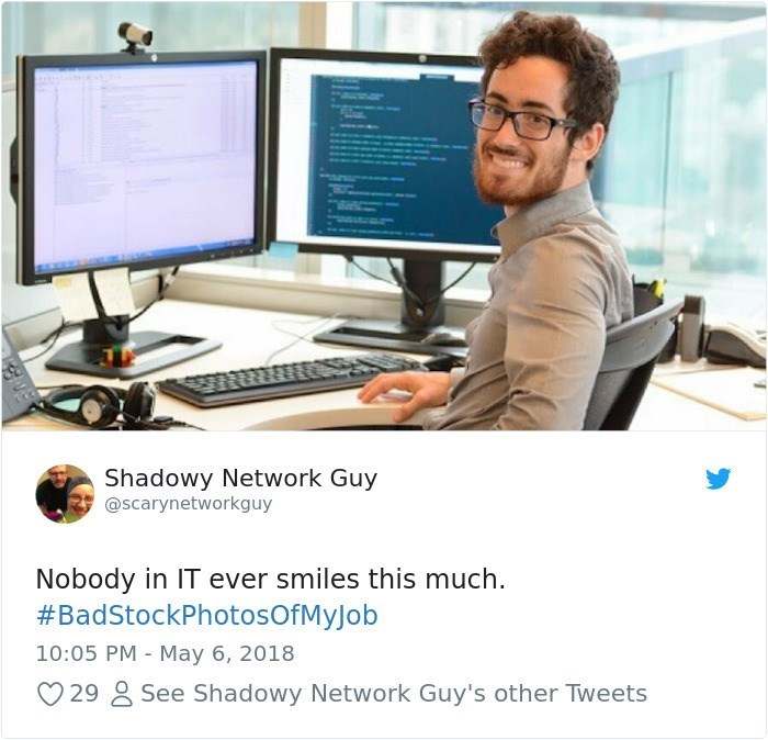 Software engineering - Shadowy Network Guy @Scarynetworkguy Nobody in IT ever smiles this much #BadStockPhotosOfMyJob 10:05 PM May 6, 2018 29 See Shadowy Network Guy's other Tweets