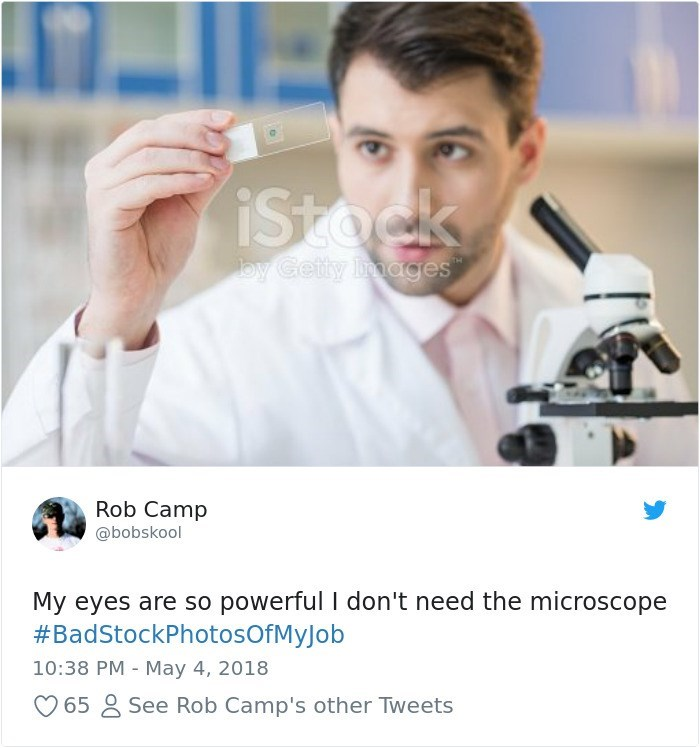 Chemical engineer - 7. iStock by Cetty mages Rob Camp @bobskool My eyes are so powerful I don't need the microscope #BadStockPhotosOfMyJob 10:38 PM May 4, 2018 See Rob Camp's other Tweets 65