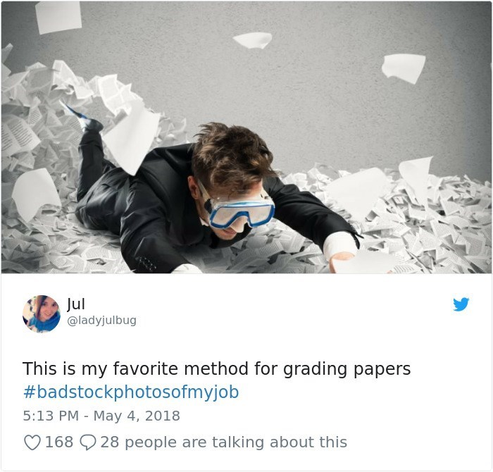 Text - Jul @ladyjulbug This is my favorite method for grading papers #badstockphotosofmyjob 5:13 PM - May 4, 2018 168 28 people are talking about this