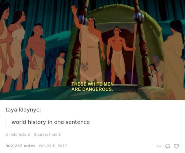 Text - THESE WHITE MEN ARE DANGEROUS. tayalldaynyc: world history in one sentence hiddlestonr Source: hunn2 902,237 notes Feb 28th, 2017
