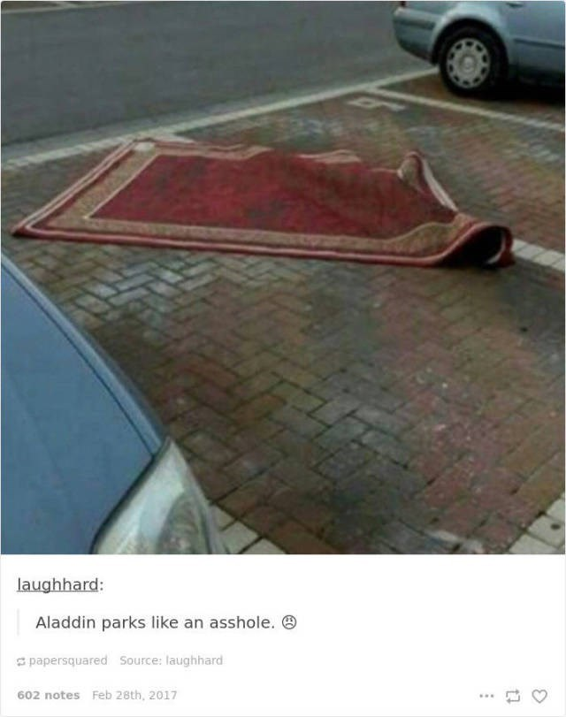 Floor - laughhard: Aladdin parks like an asshole. papersquared Source: laughhard 602 notes Feb 28th, 2017