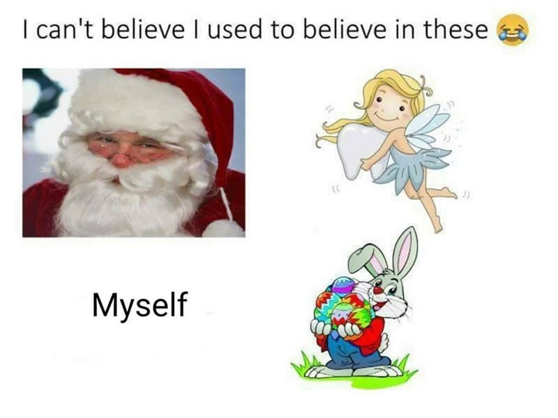 Cartoon - I can't believe I used to believe in these Myself