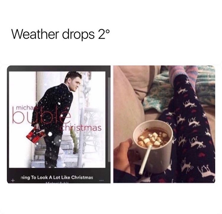 "Funny meme that reads, ""Weather drops 2 degrees"" above an image of a Michael Buble Christmas album and someone drinking hot chocolate"