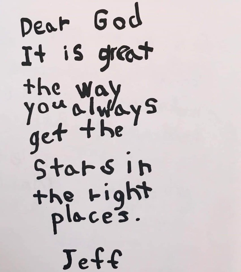 Text - Dear God It is grat +he way Y you ays get the Stars in +he kigh places Jeff
