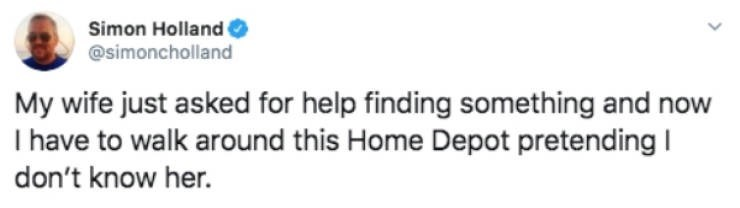 Text - Simon Holland @simoncholland My wife just asked for help finding something and now I have to walk around this Home Depot pretending don't know her.