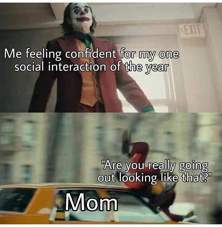 """'Joker' meme - """"Me feeling confident for my one social interaction of the year; Mom: 'Are you really going out looking like that?'"""""""