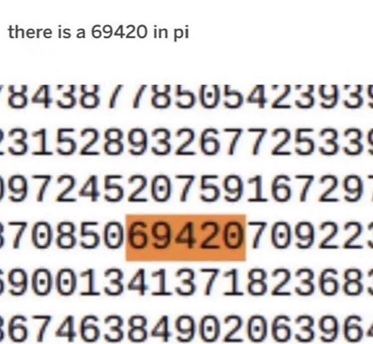 Text - there is a 69420 in pi 8438778505423939 3152893267725339 972452075916729' 708506942070922: 900134137182368: 674638490206396