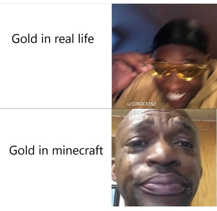Face - Gold in real life u/DJROCK552 Gold in minecraft
