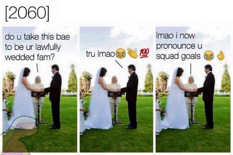 Photograph - 2060] mao i now do u take this bae to be ur lawfully wedded fam? pronounce u squad goals tru Imao