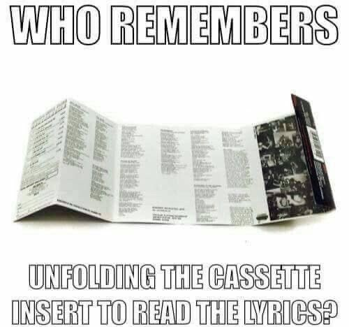Text - WHO REMEMBERS UNFOLDING THE CASSETTE INSERT TO READ THE LYRICS?