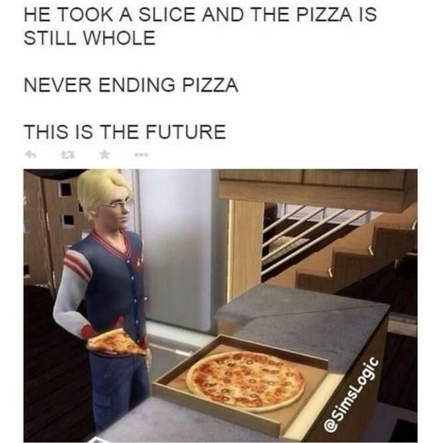 Food - HE TOOK A SLICE AND THE PIZZA IS STILL WHOLE NEVER ENDING PIZZA THIS IS THE FUTURE @simsLogic