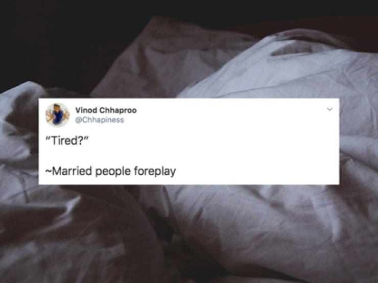 """Text - Vinod Chhaproo @Chhapiness """"Tired?"""" Married people foreplay"""