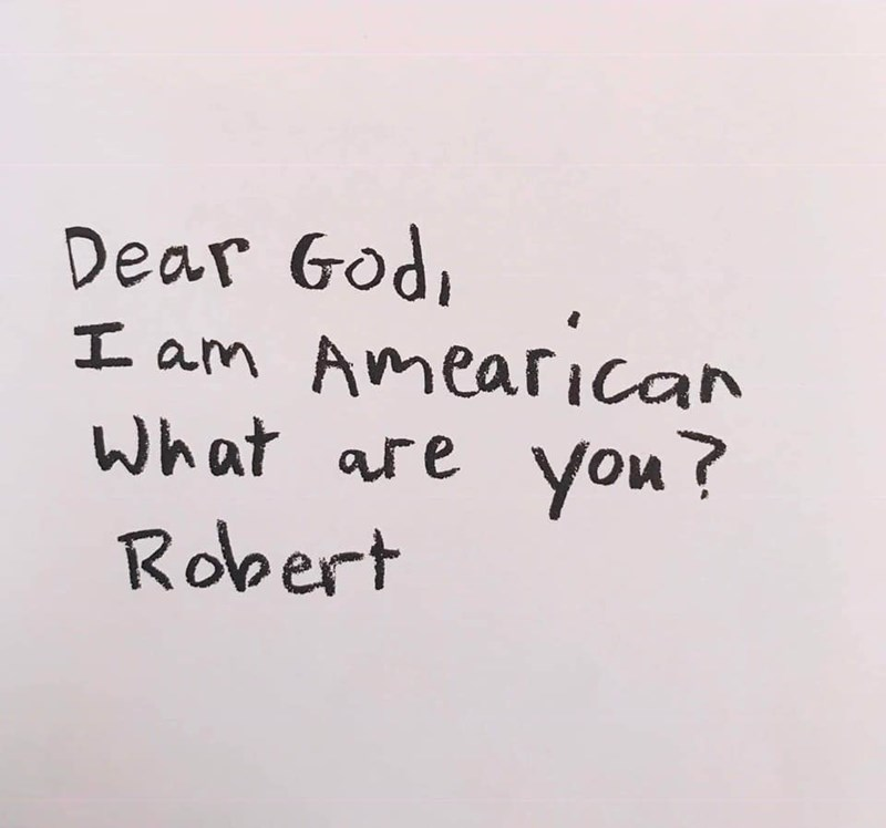 Text - Dear Godi am Amearican What are You /oи? Robert