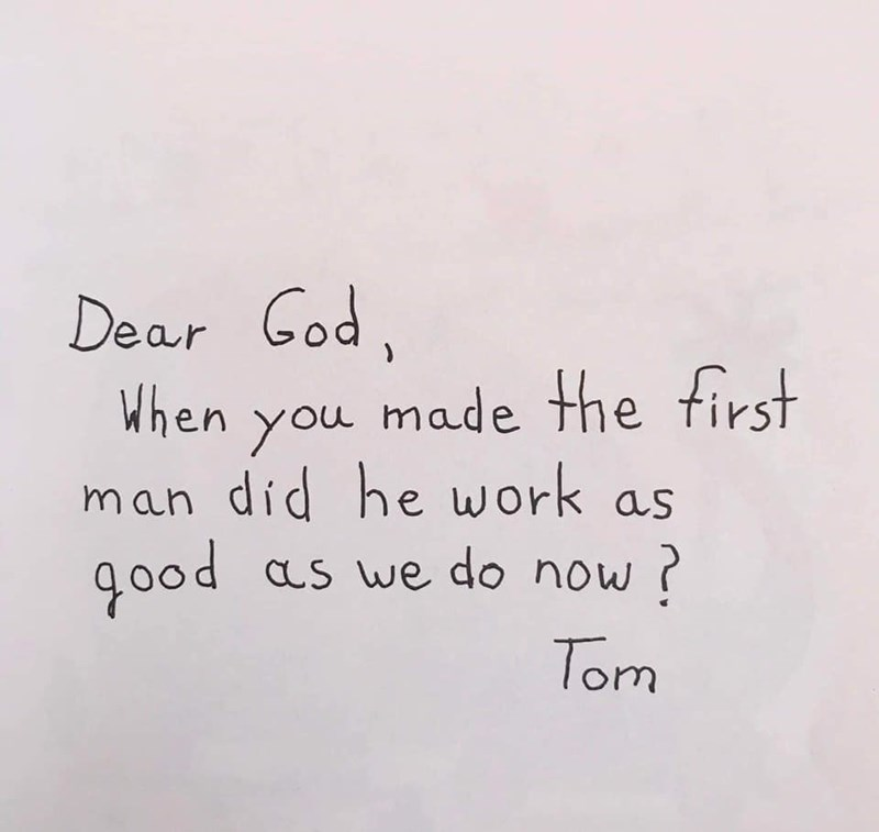 Text - Dear Cod, When you made the first man did he work 0od as we do now as Tom
