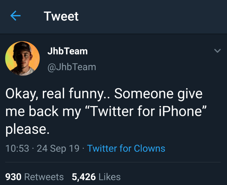 """Text - Tweet JhbTeam @JhbTeam Okay, real funny.. Someone give me back my """"Twitter for iPhone"""" please. 10:53 24 Sep 19 Twitter for Clowns 930 Retweets 5,426 Likes"""