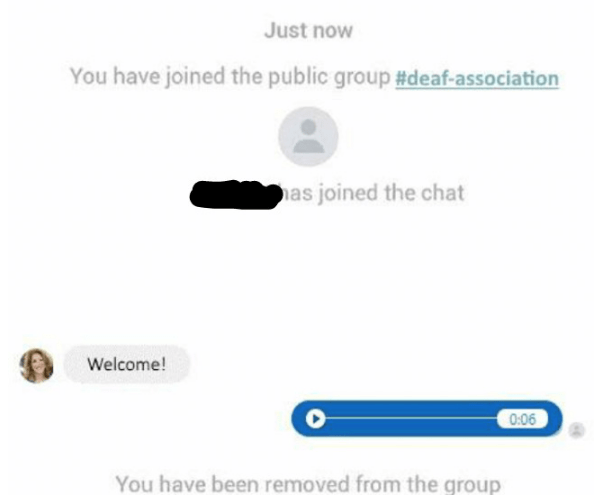 Text - Just now You have joined the public group #deaf-association as joined the chat Welcome! 0:06 You have been removed from the group