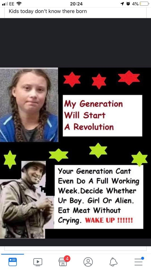 Text - ll EE 20:24 4% Kids today don't know there born My Generation Will Start A Revolution Your Generation Cant Even Do A Full Working Week.Decide Whether Ur Boy. Girl Or Alien Eat Meat Without Crying. WAKE UP !!!!!! T11