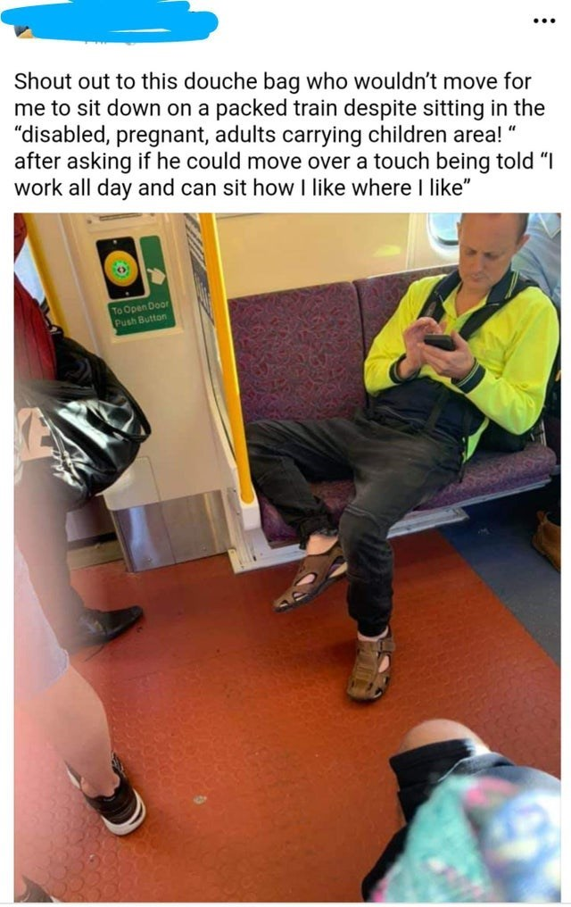 """Shout out to this douche bag who wouldn't move for me to sit down on a packed train despite sitting in the """"disabled, pregnant, adults carrying children area! after asking if he could move over a touch being told """"I work all day and can sit how I like where I like"""" To Open Door Push Button"""