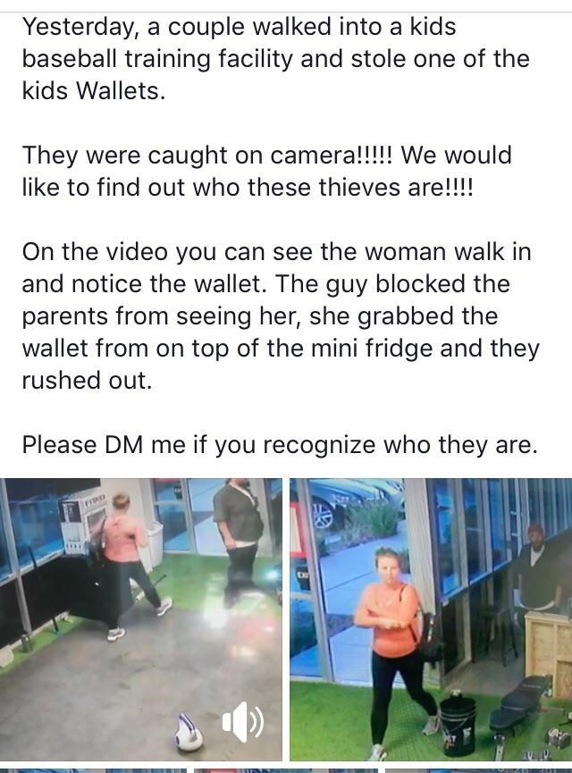 Yesterday, a couple walked into a kids baseball training facility and stole one of the kids Wallets They were caught on camera!!!! We would like to find out who these thieves are!!!! On the video you can see the woman walk in and notice the wallet. The guy blocked the parents from seeing her, she grabbed the wallet from on top of the mini fridge and they rushed out. Please DM me if you recognize who they are.