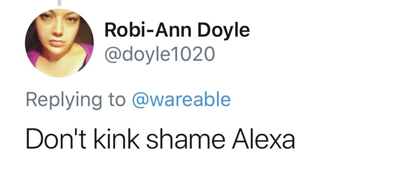 Text - Robi-Ann Doyle @doyle1020 Replying to @wareable Don't kink shame Alexa