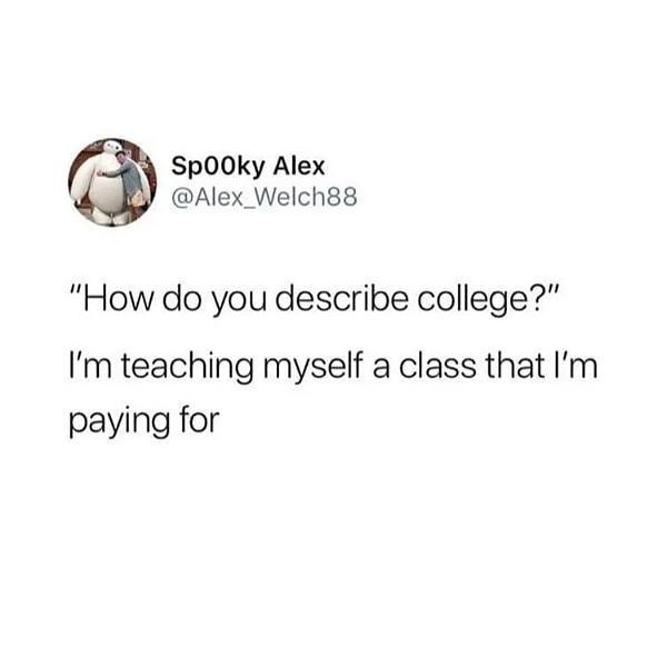 """Text - Sp00ky Alex @Alex_Welch88 """"How do you describe college?"""" I'm teaching myself a class that I'm paying for"""