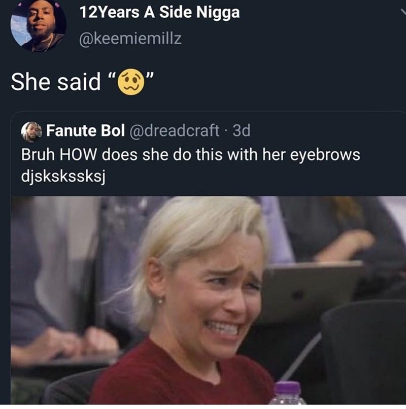 Photo caption - 12Years A Side Nigga @keemiemillz She said Fanute Bol @dreadcraft 3d Bruh HOW does she do this with her eyebrows djskskssksj
