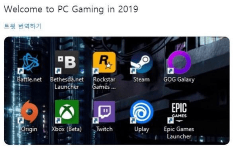 Electronics - Welcome to PC Gaming in 2019 트윗 번역하기 R. B 21 Battle.net Bethesda.net Rockstar Launcher GOG Galaxy Steam Games... EPIC GAMES Origin Xbox (Beta) Twitch Uplay Epic Games Launcher