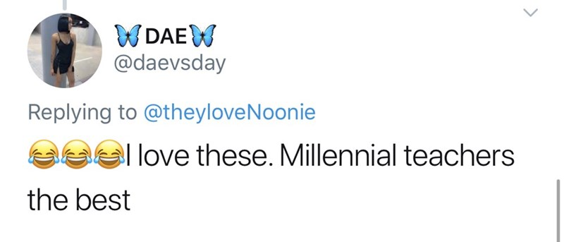 Text - WDAEW @daevsday Replying to @theyloveNoonie el love these. Millennial teachers the best