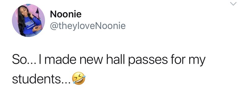 Text - Noonie @theyloveNoonie So... I made new hall passes for my students...