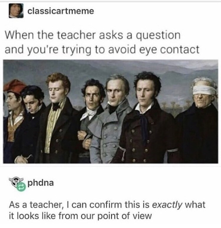 Text - classicartmeme When the teacher asks a question and you're trying to avoid eye contact phdna As a teacher, I can confirm this is exactly what it looks like from our point of view