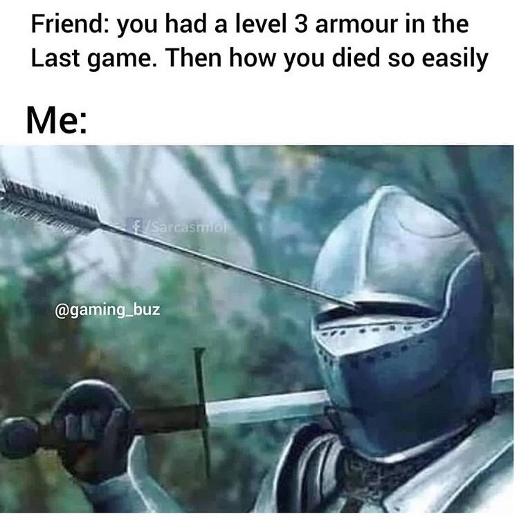 Organism - Friend: you had a level 3 armour in the Last game. Then how you died so easily Me: /Sarcasmio @gaming buz