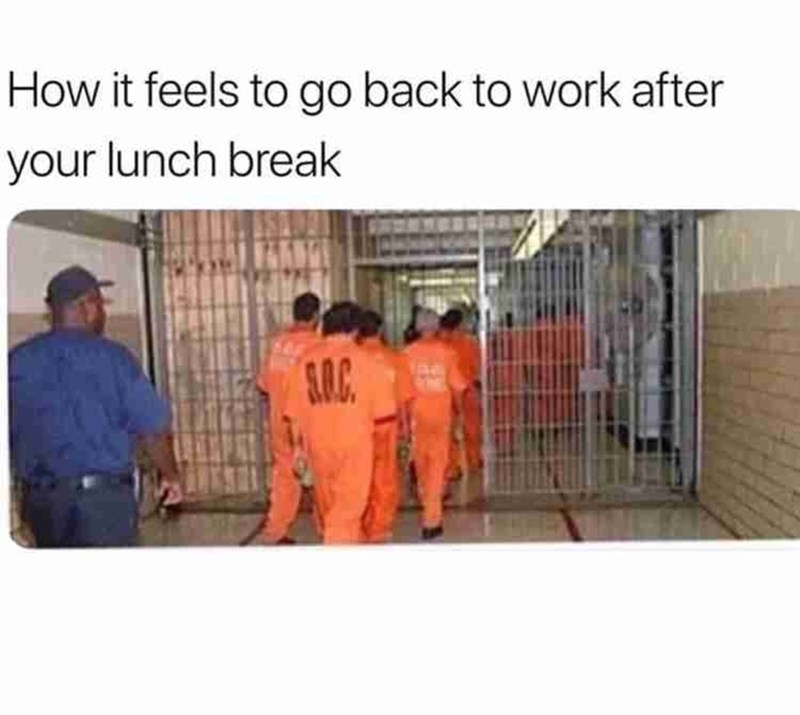 Product - How it feels to go back to work after your lunch break S.O.C