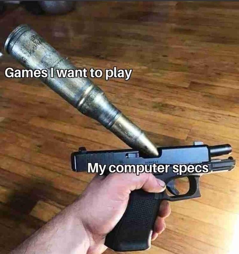 Gun - Games Iwant to play NEWWAN My computer specs