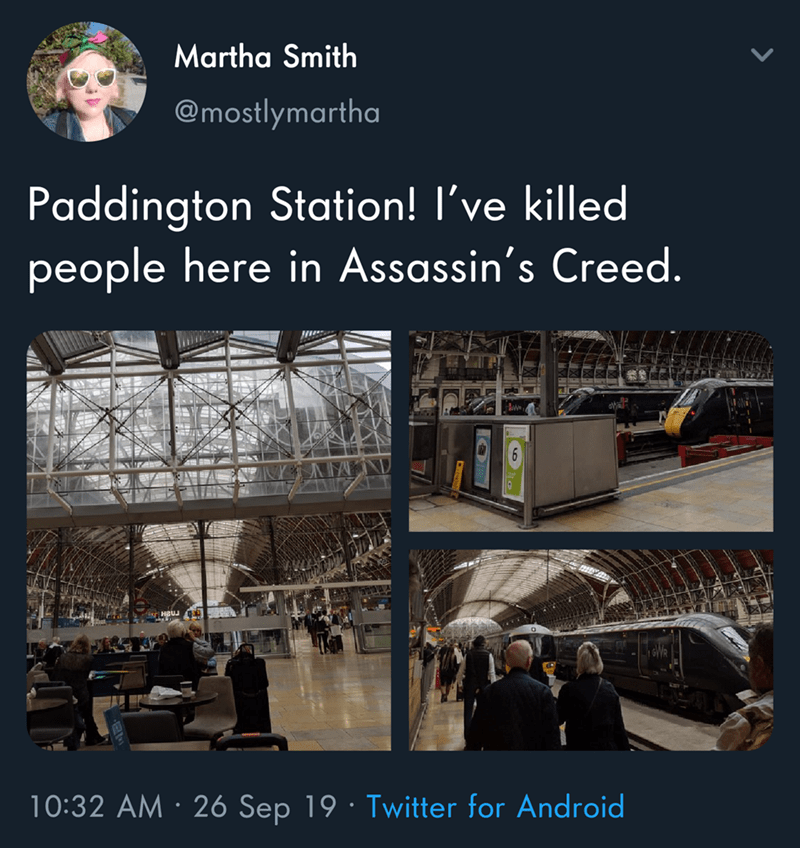Adaptation - Martha Smith @mostlymartha Paddington Station! I've killed people here in Assassin's Creed. Heuu 10:32 AM 26 Sep 19 Twitter for Android
