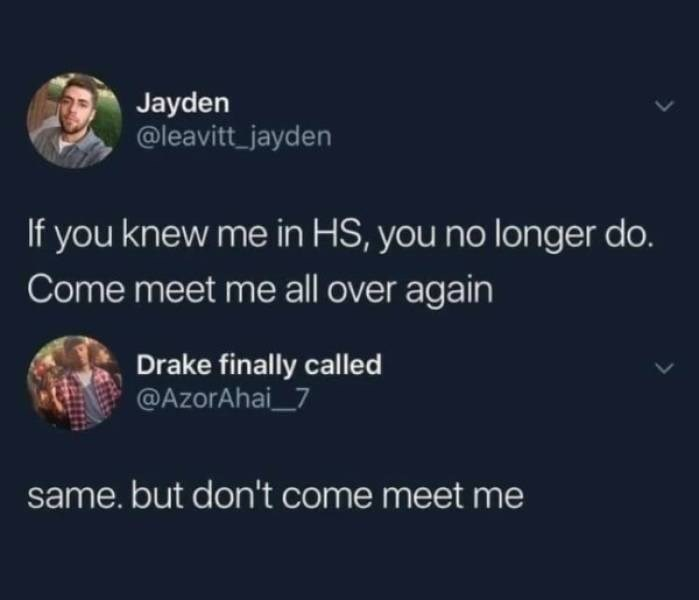 Text - Jayden @leavitt_jayden If you knew me in HS, you no longer do. Come meet me all over again Drake finally called @AzorAhai_7 same. but don't come meet me