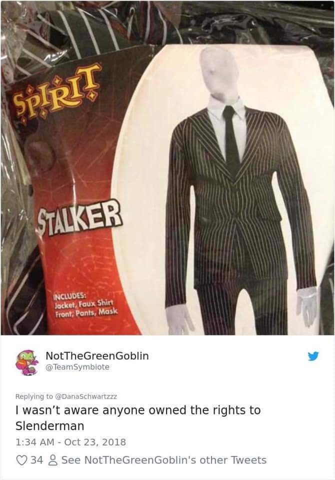 Suit - গpRT STALKER INCLUDES: Jacket,Faux Shirt Front, Pants, Mask NotTheGreenGoblin @TeamSymbiote Replying to @DanaSchwartzzz I wasn't aware anyone owned the rights to Slenderman 1:34 AM Oct 23, 2018 34 See NotTheGreenGoblin's other Tweets
