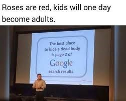 Presentation - Roses are red, kids will one day become adults. The best place to hide a dead body is page 2 of Google search results