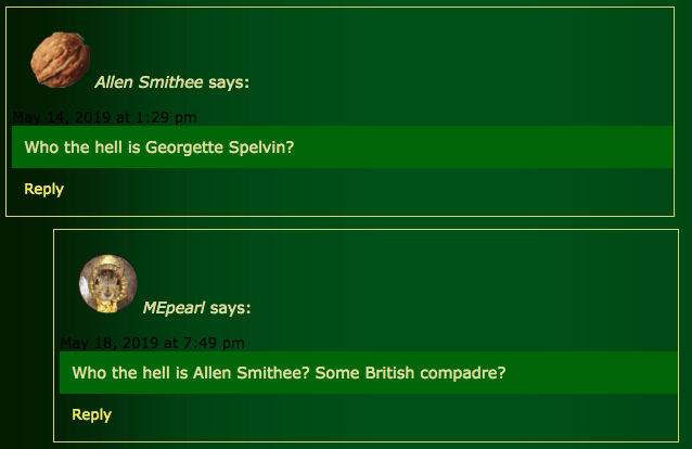 Green - Allen Smithee says: May 14, 2019 at 1:29 pm Who the hell is Georgette Spelvin? Reply MEpearl says: May 18, 2019 at 7:49 pm Who the hell is Allen Smithee? Some British compadre? Reply