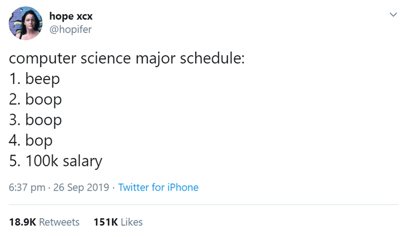 Text - hope xсx @hopifer computer science major schedule: 1. beep 2. boop 3. boop 4. bop 5. 100k salary 6:37 pm 26 Sep 2019 Twitter for iPhone 151K Likes 18.9K Retweets