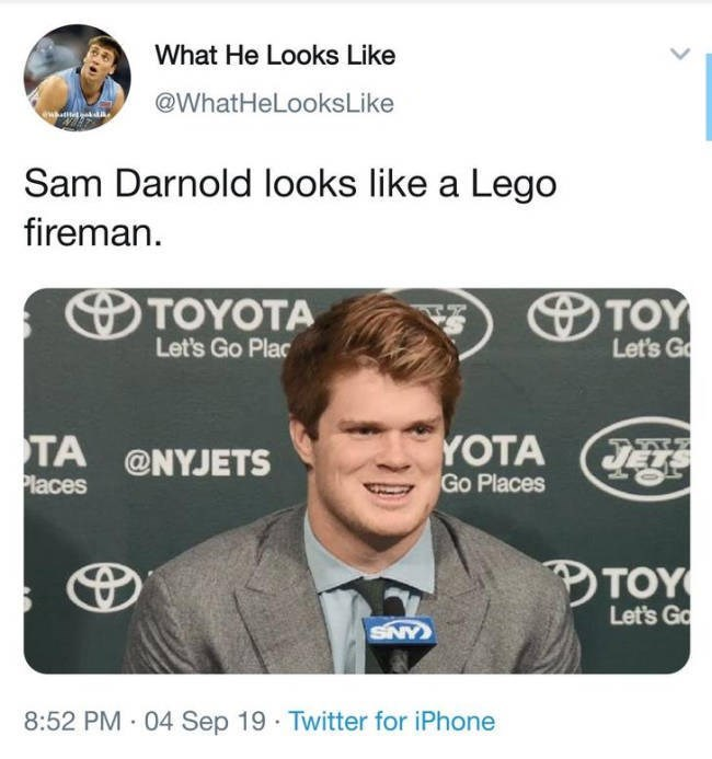 Text - What He Looks Like @WhatHeLooksLike Sam Darnold looks like a Lego fireman. TOY Let's G ΤΟΥΟTA Let's Go Plac YOTA Go Places TA @NYJETS Places TOY Let's Go SNY 8:52 PM 04 Sep 19 Twitter for iPhone