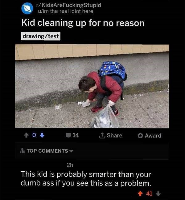 Photo caption - r/KidsAreFuckingStupid u/im the real idiot here Kid cleaning up for no reason |drawing/test 0 LShare 14 Award TOP COMMENTS 2h This kid is probably smarter than your dumb ass if you see this as a problem. 41