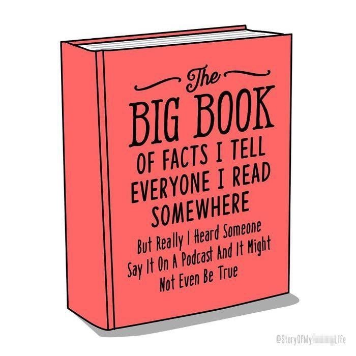 Font - The BIG BOOK OF FACTS I TELL EVERYONE I READ SOMEWHERE But Really I Heard Someone Say It On A Podcast And It Might Not Even Be True @StoryOFMy Life