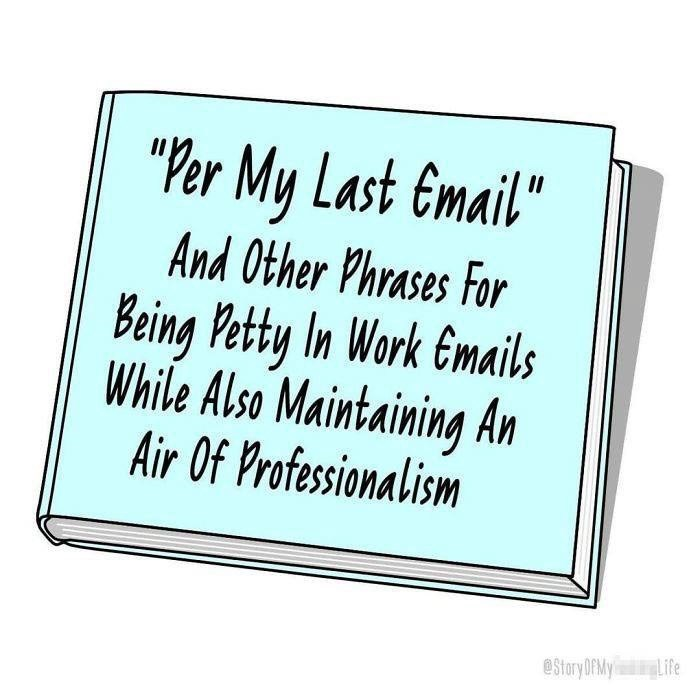 """Text - """"Per My Last Email"""" And Other Phrases For Being Petty In Work Emails While Also Maintaining An Air Of Professionalism Life eStory OfMy"""