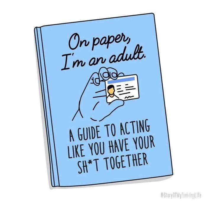 Text - On papery Im an adulb. A GUIDE TO ACTING LIKE YOU HAVE YOUR SH*T TOGETHER StoryOfMy Life