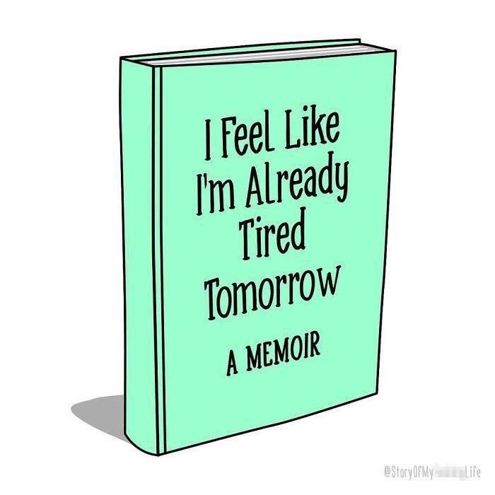 Text - Feel Like I'm Already Tired Tomorrow A MEMOIR @Story OPMY Life