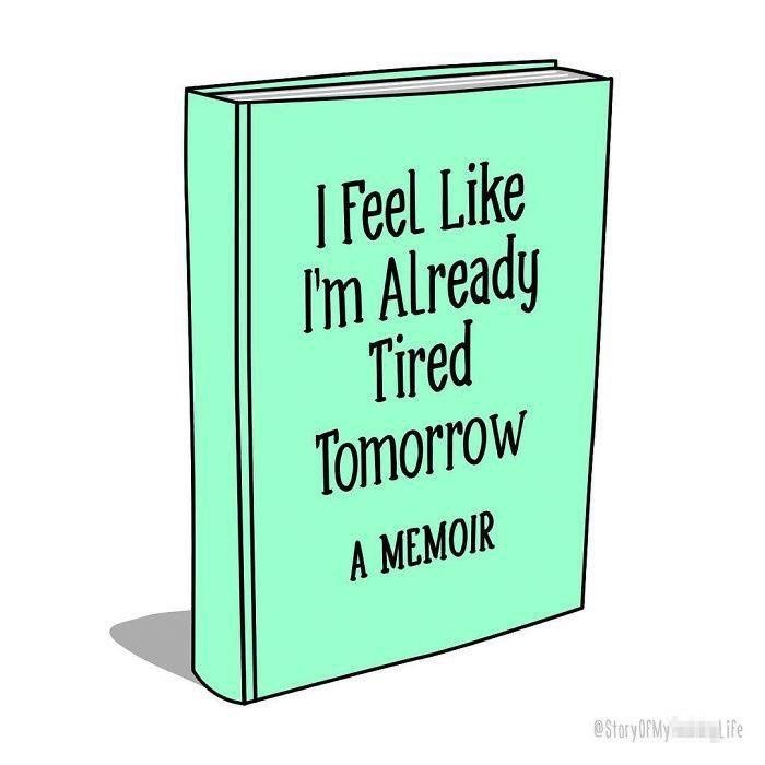 Text - Feel Like I'm Already Tired Tomorrow A MEMOIR @Story OPMY Life