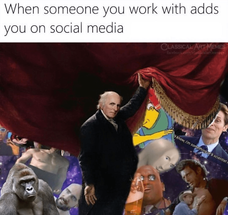 Funny meme about when a coworker adds you on social media, memes, art memers.