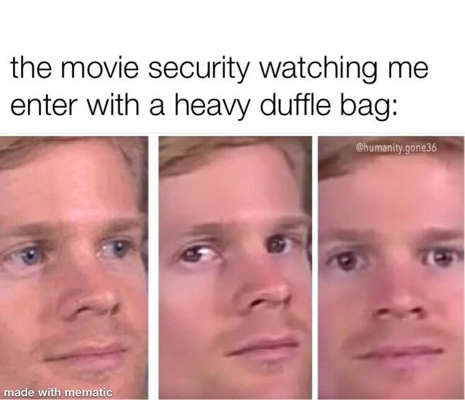 Face - the movie security watching me enter with a heavy duffle bag: Chumanity.gone36 made with mematic