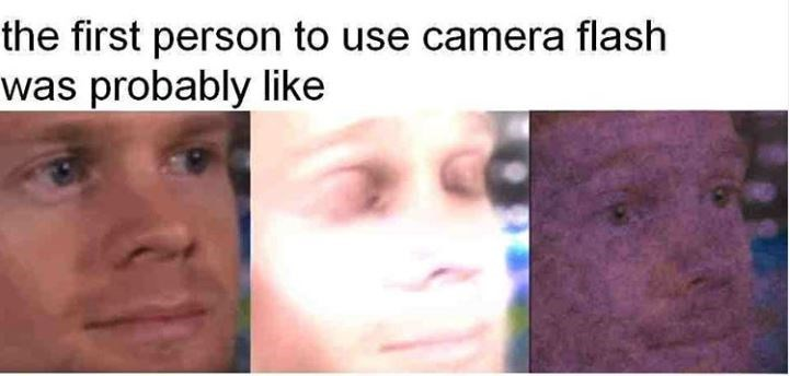 Face - the first person to use camera flash was probably like